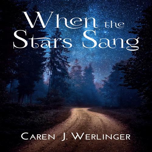 When The Stars Sang by Caren J. Werlinger
